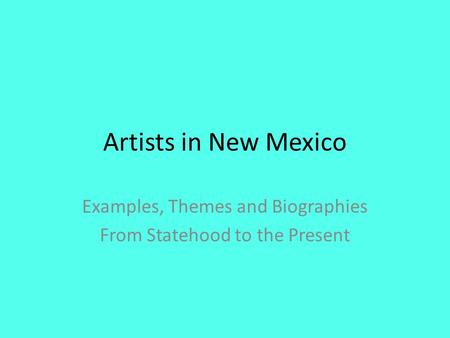 Artists in New Mexico Examples, Themes and Biographies From Statehood to the Present.