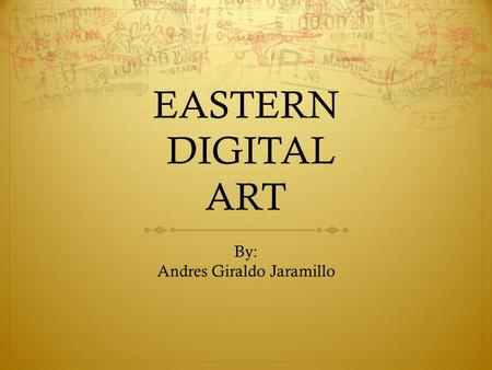 EASTERN DIGITAL ART By: Andres Giraldo Jaramillo.