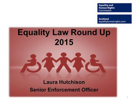 Equality Law Round Up 2015 Laura Hutchison Senior Enforcement Officer 1.