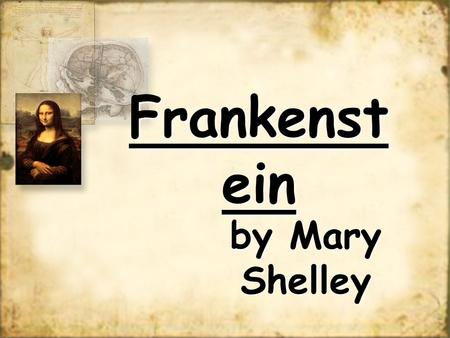 Frankenstein by Mary Shelley.