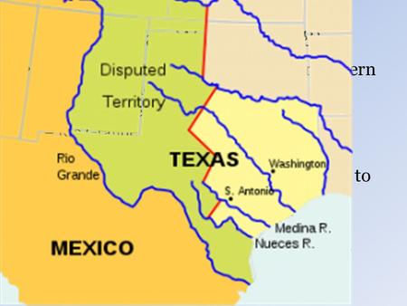 Mexican War (1846-48) The issue is over where Mexico's northern boundary is located. – Nueces River (Mexico) – Rio Grande (U.S.) There is opposition in.