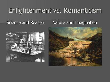 Enlightenment vs. Romanticism