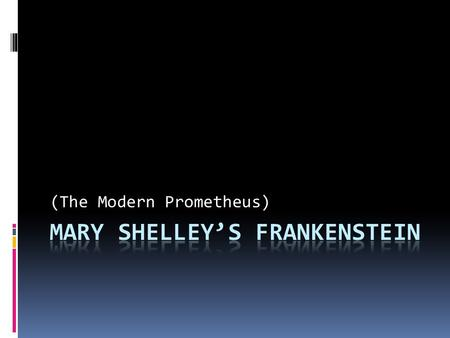 "(The Modern Prometheus). Shelley's Inspiration ""How I, then a young girl, came to think of, and to dilate upon, so very hideous an idea?""  Summer of."