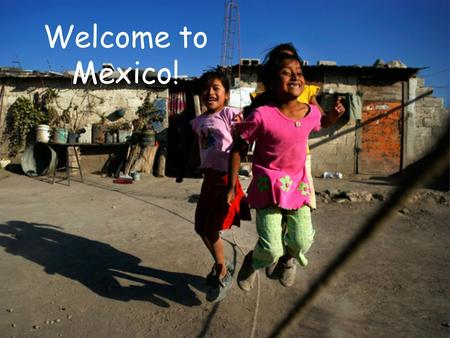 Welcome to Mexico!. Minds in Motion: What do you know about Mexico? I know a little = Raise the Roof I know a lot = Truck Horn I don't know anything =
