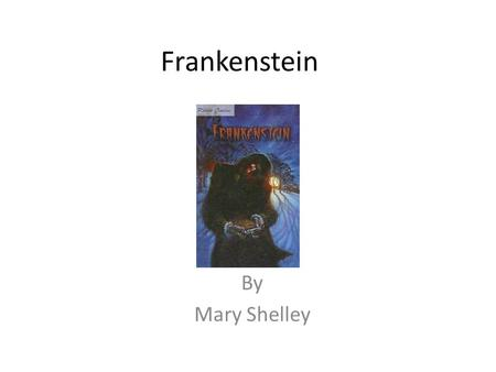 Frankenstein By Mary Shelley. Mary Shelley 1797-1851  Born in London, England  Mother was a famous writer  important early feminist  died giving birth.