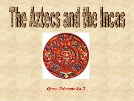 Grace Belmonte Pd 3. The Aztecs lived on an island which they called Tenochtitlan. Tenochtitlan is now known as Mexico City. Tenochtitlan was their capital.