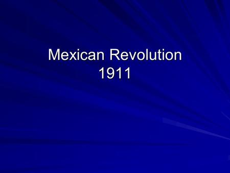 Mexican Revolution 1911. Porifirio Diaz- Maintained a firm grasp over power in Mexico between 1877-1880 & 1884-1911.