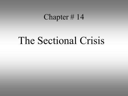 Chapter # 14 The Sectional Crisis. Power  Southern states did not want northern states to have more seats in the Senate  The south feared the north.