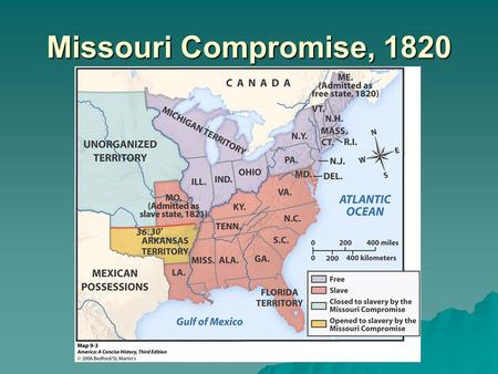 Missouri Compromise, 1820. More land=more issues over slavery.
