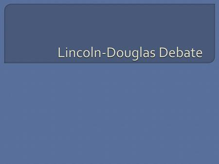  Comes from a series of recorded historical debates that took place between Stephen Douglas and Abraham Lincoln in 1858  Lincoln was arguing that slavery.