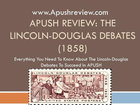 APUSH REVIEW: THE LINCOLN-DOUGLAS DEBATES (1858) Everything You Need To Know About The Lincoln-Douglas Debates To Succeed In APUSH www.Apushreview.com.