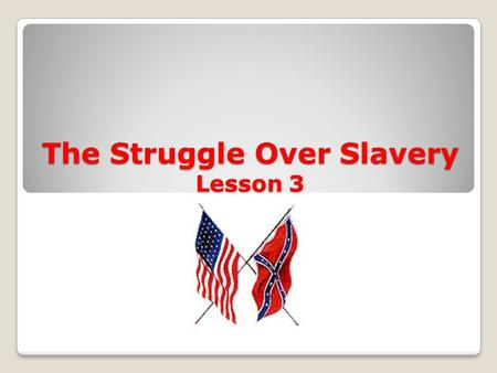 The Struggle Over Slavery Lesson 3. EQ: What were free states and slave states? Free State – state in which slavery was not allowed Slave State – state.