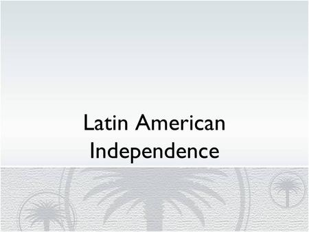 Latin American Independence. Nationalism – desire for national independence, pride in your country/nation.