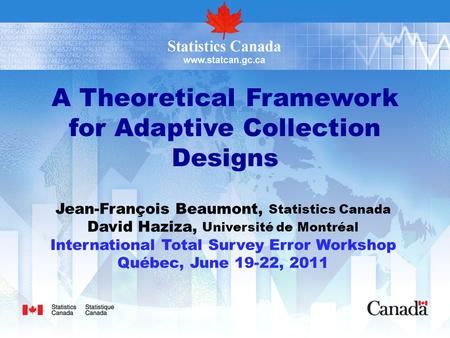 A Theoretical Framework for Adaptive Collection Designs Jean-François Beaumont, Statistics Canada David Haziza, Université de Montréal International Total.