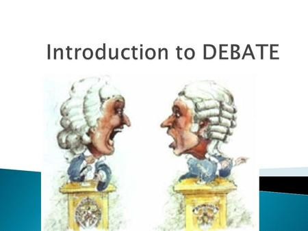" Part of your education in ""civics"" – this is how democracy works.  Great way to learn History – if you can debate it, you have to know a lot about."