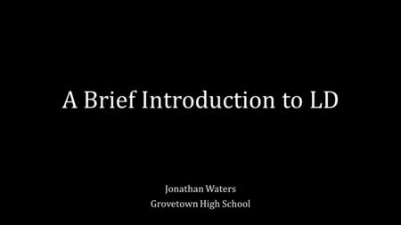 A Brief Introduction to LD Jonathan Waters Grovetown High School.