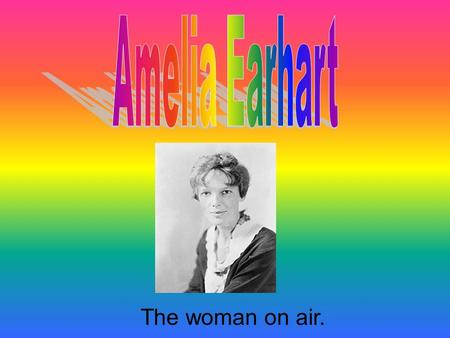 The woman on air. It's a girl! Amelia was born on July 24, 1897.