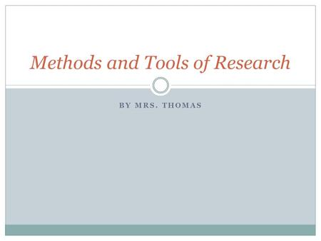 BY MRS. THOMAS Methods and Tools of Research. Survey a sampling, or partial collection, of facts, figures, or opinions taken and used to approximate or.