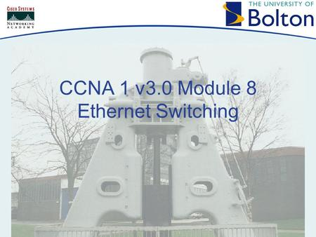 CCNA 1 v3.0 Module 8 Ethernet Switching. Copyright © 2005 University of Bolton Issues with Ethernet On busier shared ethernet networks, collisions become.