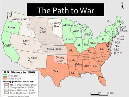 The Path to War. A. Whigs 1.Winfield Scott 2.Was not trusted in the South.