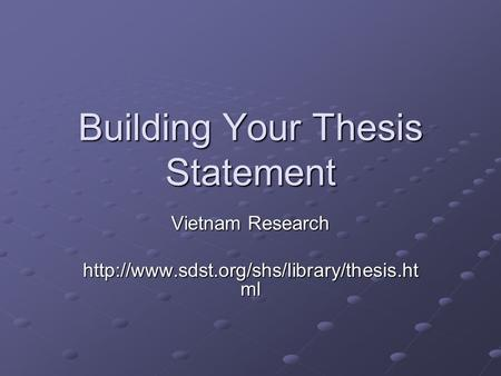 Building Your Thesis Statement Vietnam Research  ml.