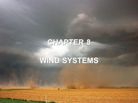 CHAPTER 8 WIND SYSTEMS CHAPTER 8 WIND SYSTEMS.  General refers to the average air flow, actual winds will vary considerably  Average conditions help.