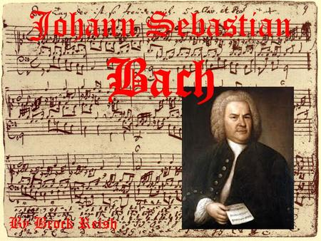 Johann Sebastian Bach By Brock Reish. Biographical Information Bach lived from 1685-1750. Born in Eisenach Died in Leipzig.