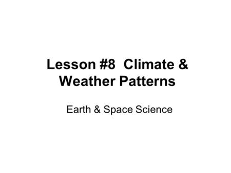 Lesson #8 Climate & Weather Patterns Earth & Space Science.