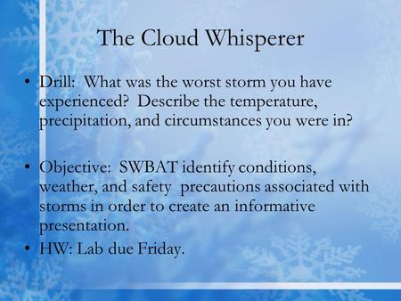 The Cloud Whisperer Drill: What was the worst storm you have experienced? Describe the temperature, precipitation, and circumstances you were in? Objective:
