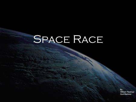 Space Race By: William Hastings Axel Martinez