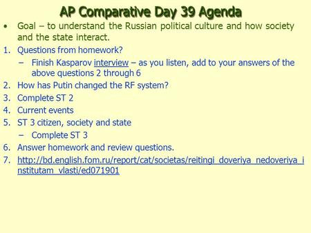 AP Comparative Day 39 Agenda Goal – to understand the Russian political culture and how society and the state interact. 1.Questions from homework? –Finish.