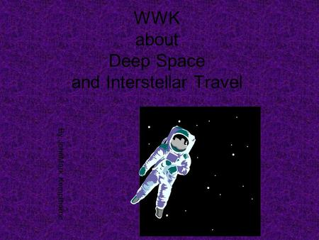 WWK about Deep Space and Interstellar Travel By JohnMark Kempthorne.
