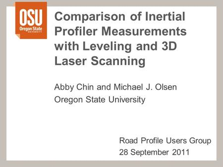 Comparison of Inertial Profiler Measurements with Leveling and 3D Laser Scanning Abby Chin and Michael J. Olsen Oregon State University Road Profile Users.