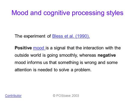 Mood and cognitive processing styles The experiment of Bless et al. (1990).Bless et al. (1990). Positive mood is a signal that the interaction with the.