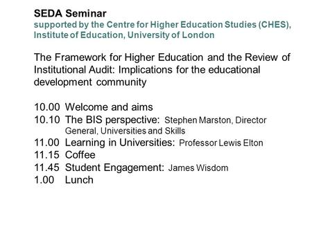 SEDA Seminar supported by the Centre for Higher Education Studies (CHES), Institute of Education, University of London The Framework for Higher Education.