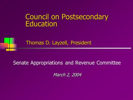 1 Council on Postsecondary Education Senate Appropriations and Revenue Committee March 2, 2004 Thomas D. Layzell, President.