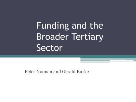 Funding and the Broader Tertiary Sector Peter Noonan and Gerald Burke.