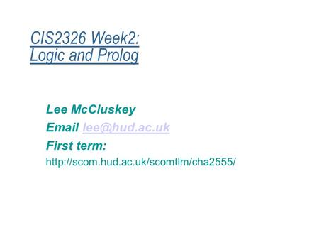 CIS2326 Week2: Logic and Prolog Lee McCluskey  First term: