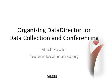 Organizing DataDirector for Data Collection and Conferencing Mitch Fowler