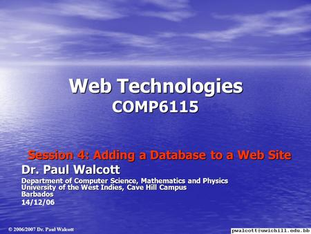 Web Technologies COMP6115 Session 4: Adding a Database to a Web Site Dr. Paul Walcott Department of Computer Science, Mathematics and Physics University.