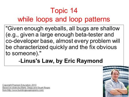Topic 14 while loops and loop patterns Copyright Pearson Education, 2010 Based on slides bu Marty Stepp and Stuart Reges from