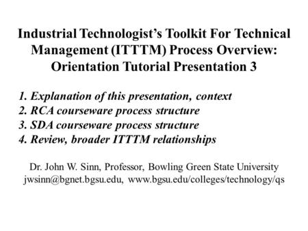 Industrial Technologist's Toolkit For Technical Management (ITTTM) Process Overview: Orientation Tutorial Presentation 3 1. Explanation of this presentation,