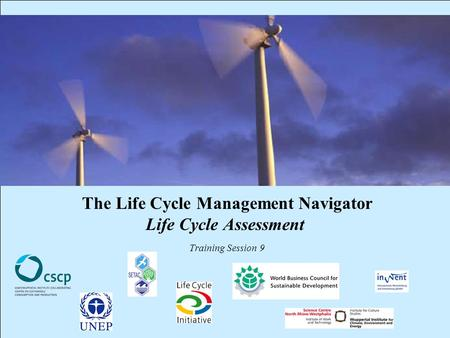 CSCP, UNEP, WBCSD, WI, InWEnt, UEAP ME Life Cycle Management Navigator: 9_EXPR_LCA 1 The Life Cycle Management Navigator Life Cycle Assessment Training.