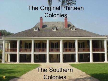 The Southern Colonies The Original Thirteen Colonies.