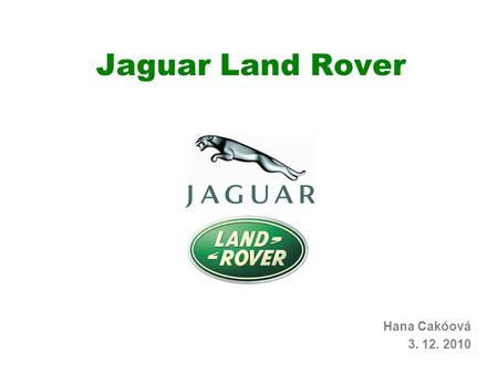 Jaguar Land Rover Hana Cakóová 3. 12. 2010. Jaguar Land Rover Motor vehicle manufacturing company UK A comprehensive distribution network operating in.