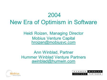 2004 New Era of Optimism in Software Heidi Roizen, Managing Director Mobius Venture Capital  Ann Winblad, Partner.