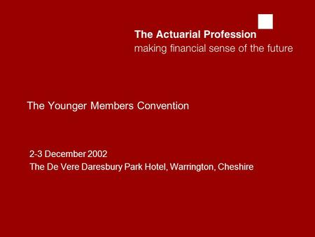  The Younger Members Convention 2-3 December 2002 The De Vere Daresbury Park Hotel, Warrington, Cheshire.