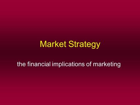 Market Strategy the financial implications of marketing.