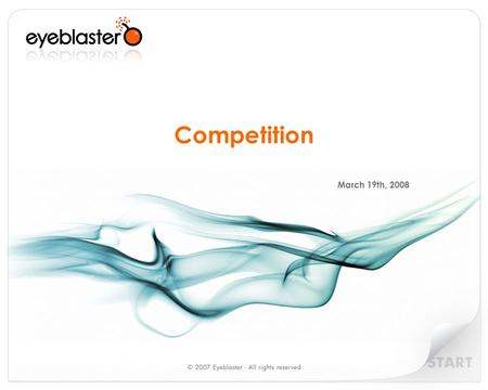 Competition March 19th, 2008. Agenda Campaign Management o Doubleclick o Atlas Rich Media Specialists o Eyewonder o Pointroll o FlashTalking Eyeblaster.
