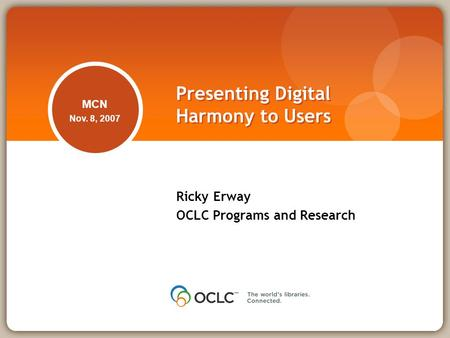 Presenting Digital Harmony to Users Ricky Erway OCLC Programs and Research MCN Nov. 8, 2007.
